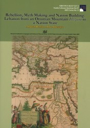 Rebellion, Myth Making and Nation Building: Lebanon from an Ottoman Mountain Iltizam to a Nation State